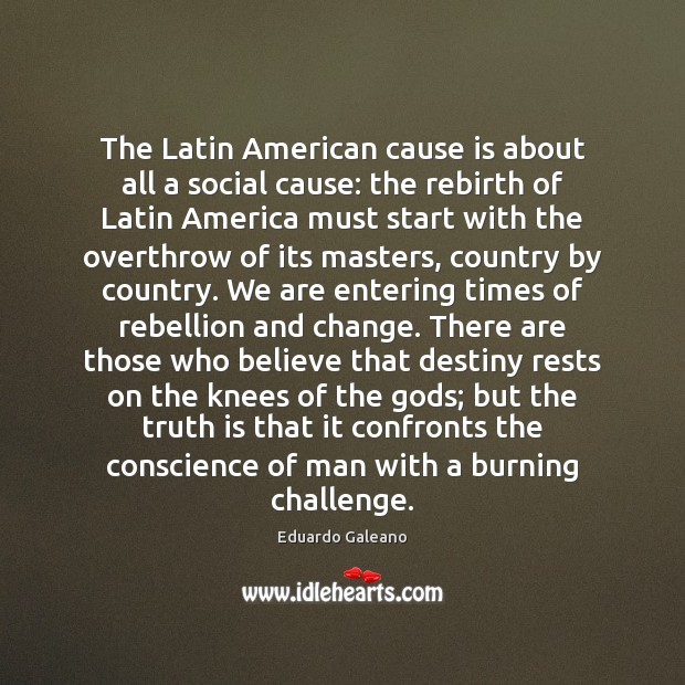 The Latin American cause is about all a social cause: the rebirth Eduardo Galeano Picture Quote