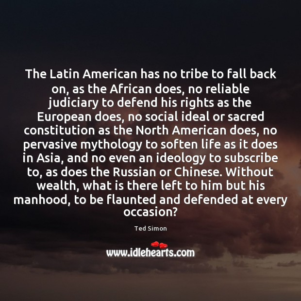 The Latin American has no tribe to fall back on, as the Image