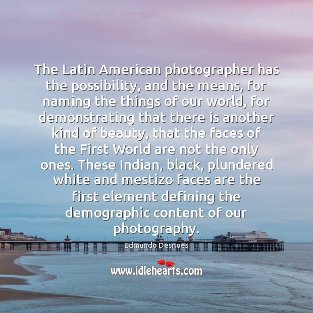 The Latin American photographer has the possibility, and the means, for naming Image