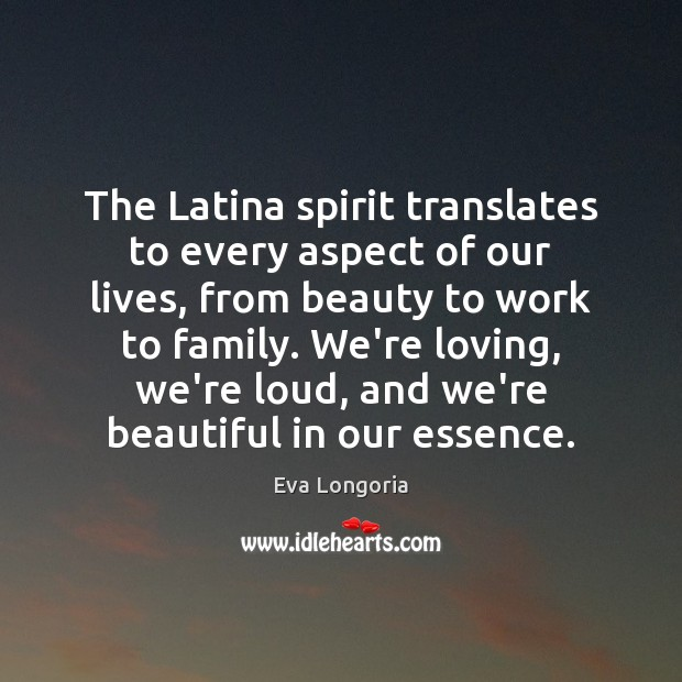 The Latina spirit translates to every aspect of our lives, from beauty Eva Longoria Picture Quote