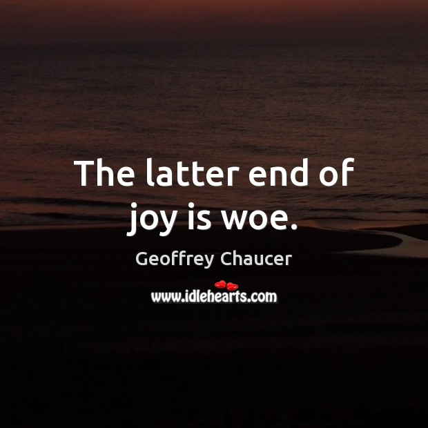 The latter end of joy is woe. Image