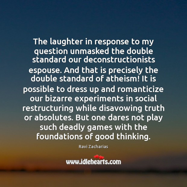The laughter in response to my question unmasked the double standard our Ravi Zacharias Picture Quote