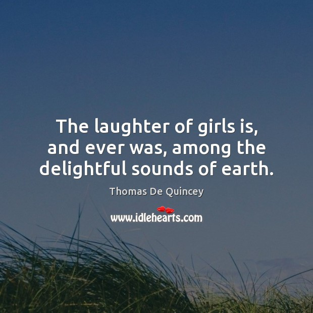 The laughter of girls is, and ever was, among the delightful sounds of earth. Image