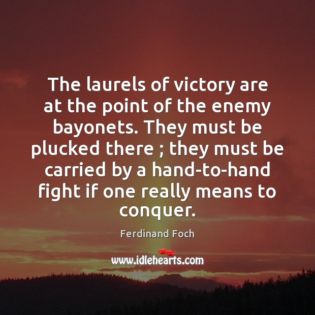 The laurels of victory are at the point of the enemy bayonets. Image