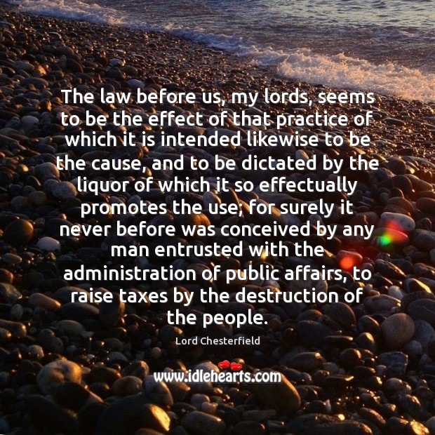 The law before us, my lords, seems to be the effect of Lord Chesterfield Picture Quote