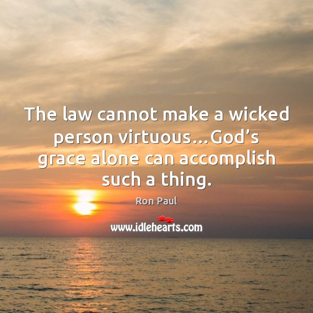 Image, The law cannot make a wicked person virtuous…God's grace alone