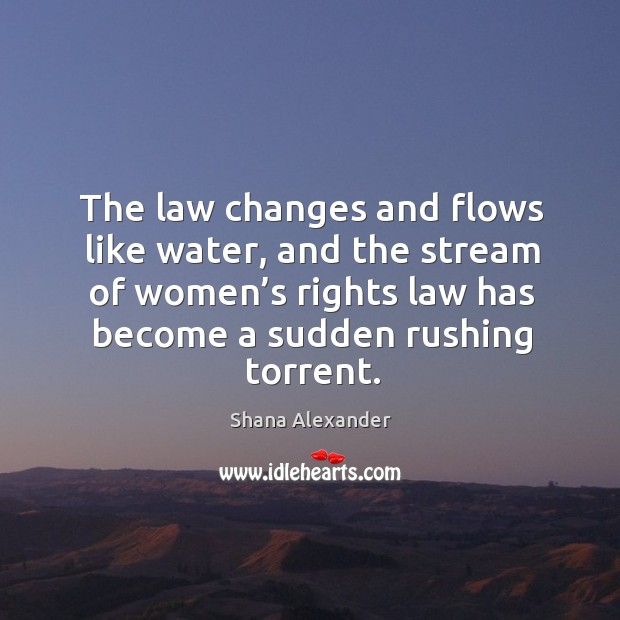 The law changes and flows like water, and the stream of women's rights law has become a sudden rushing torrent. Image