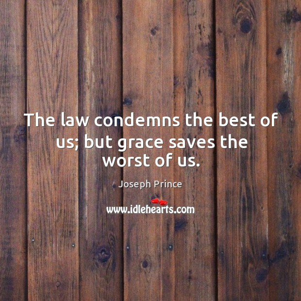 The law condemns the best of us; but grace saves the worst of us. Joseph Prince Picture Quote
