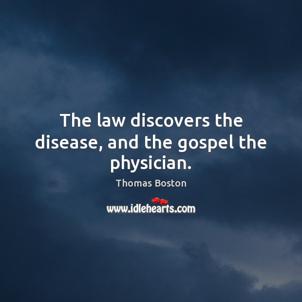 The law discovers the disease, and the gospel the physician. Image