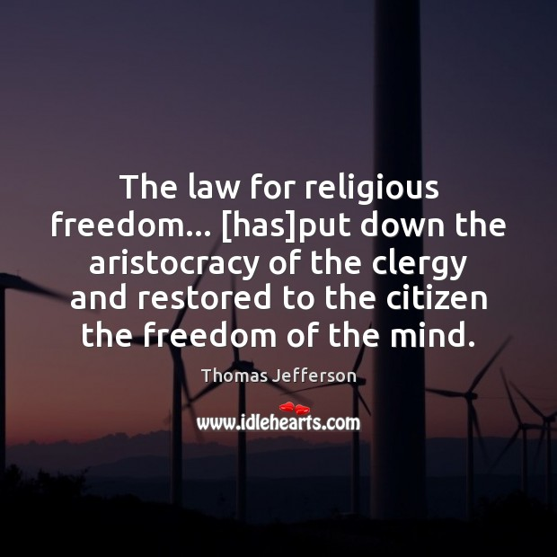 The law for religious freedom… [has]put down the aristocracy of the Thomas Jefferson Picture Quote