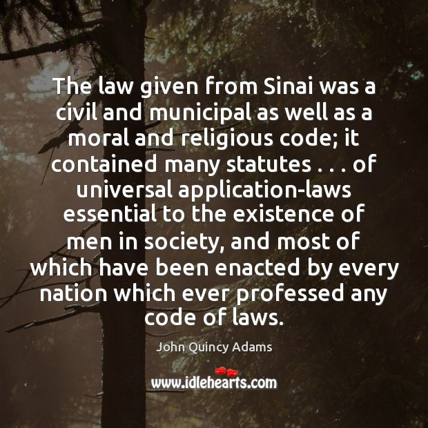 John Quincy Adams Picture Quote image saying: The law given from Sinai was a civil and municipal as well