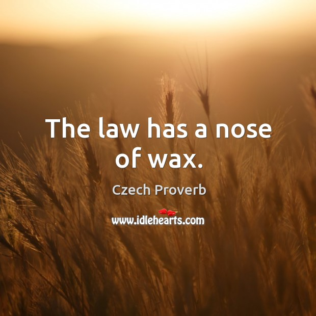 The law has a nose of wax. Czech Proverbs Image