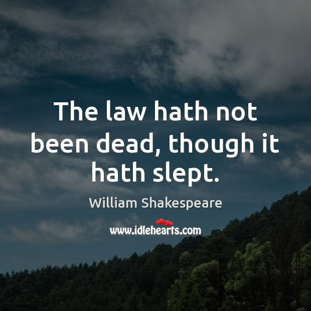 The law hath not been dead, though it hath slept. Image