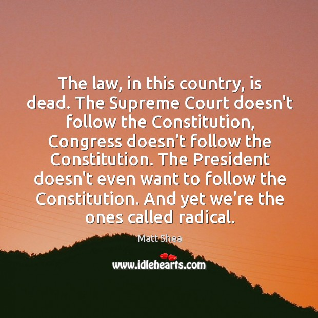 Image, The law, in this country, is dead. The Supreme Court doesn't follow