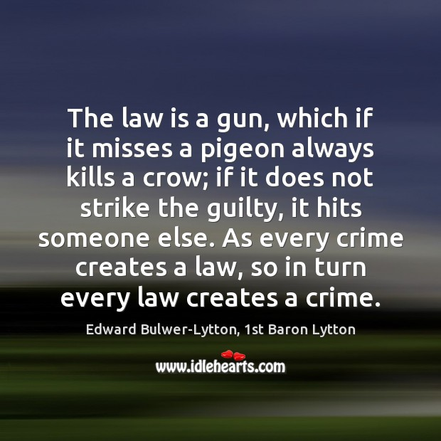 The law is a gun, which if it misses a pigeon always Guilty Quotes Image