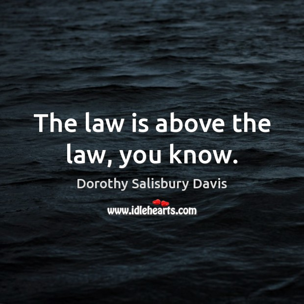 The law is above the law, you know. Image