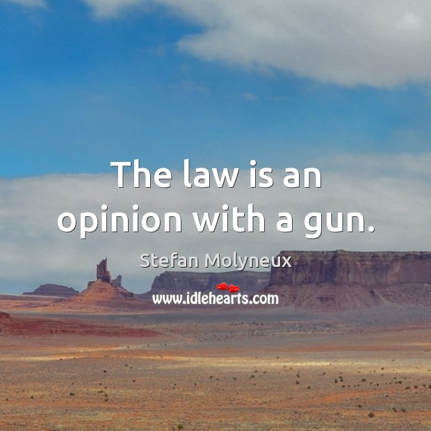 The law is an opinion with a gun. Stefan Molyneux Picture Quote