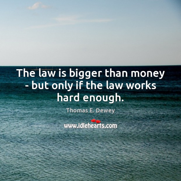 The law is bigger than money – but only if the law works hard enough. Image