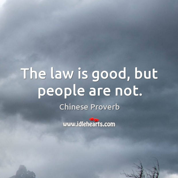 The law is good, but people are not. Image