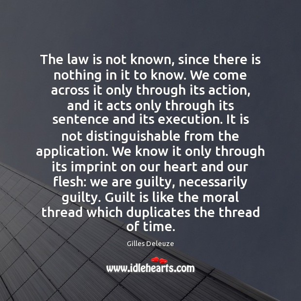 The law is not known, since there is nothing in it to Guilt Quotes Image