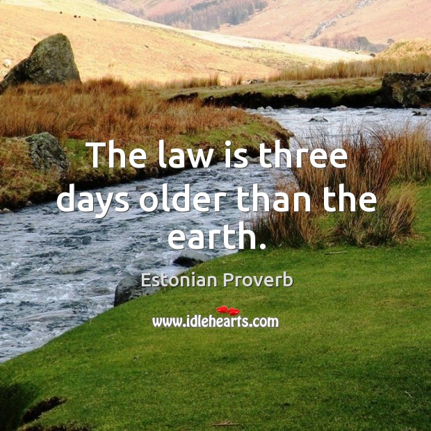 Image, The law is three days older than the earth.