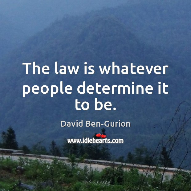 The law is whatever people determine it to be. Image