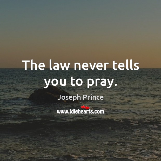 The law never tells you to pray. Joseph Prince Picture Quote