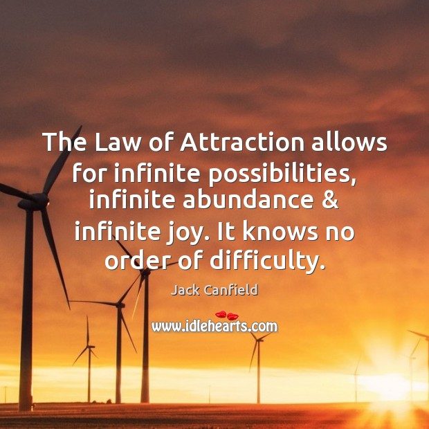 The Law of Attraction allows for infinite possibilities, infinite abundance & infinite joy. Jack Canfield Picture Quote