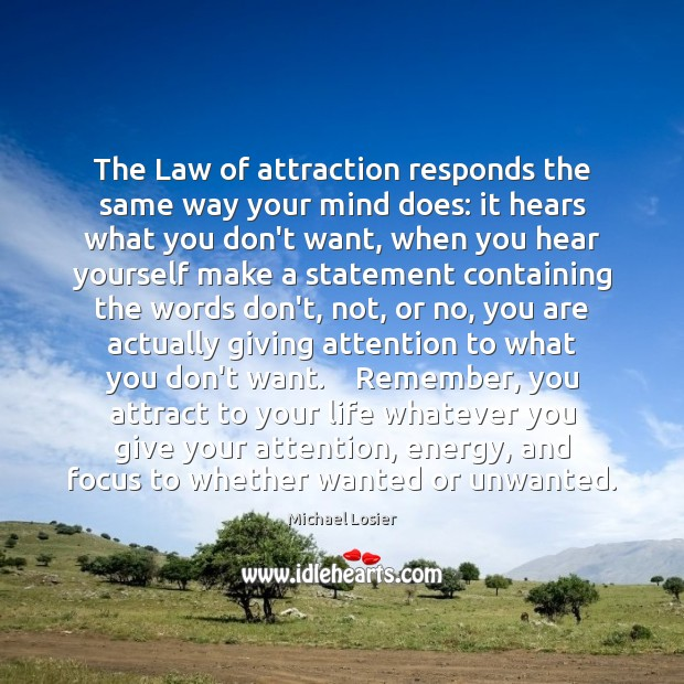 The Law of attraction responds the same way your mind does: it Image