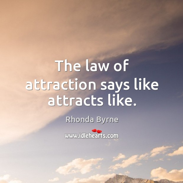 The law of attraction says like attracts like. Image