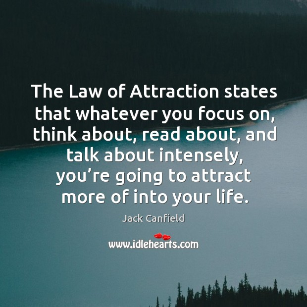 Image, The Law of Attraction states that whatever you focus on, think about,