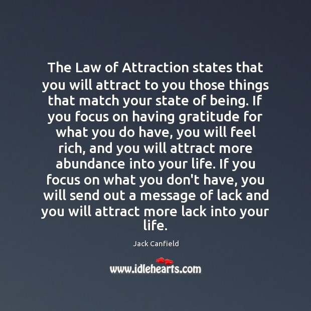 The Law of Attraction states that you will attract to you those Image