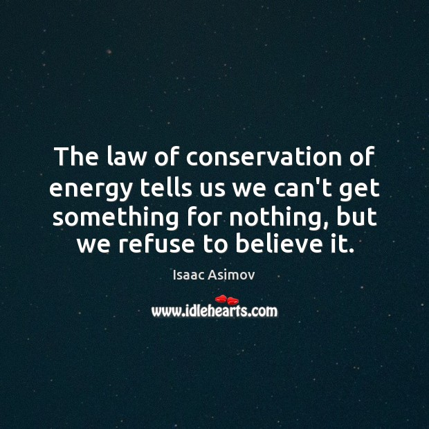 The law of conservation of energy tells us we can't get something Image