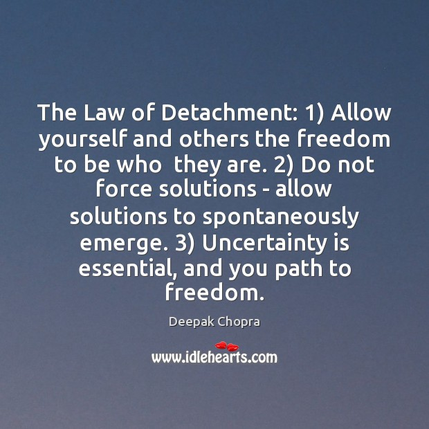 The Law of Detachment: 1) Allow yourself and others the freedom to be Deepak Chopra Picture Quote