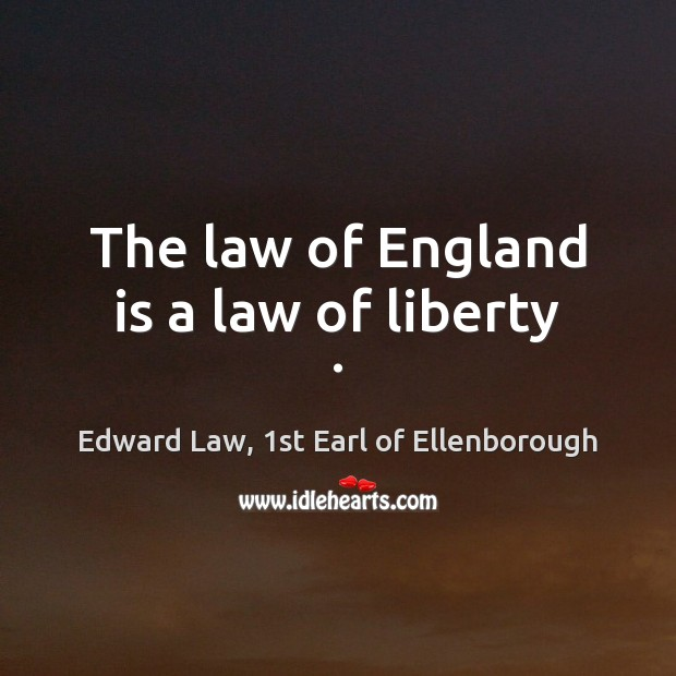 The law of England is a law of liberty . Image