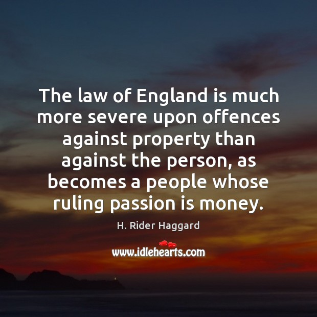 The law of England is much more severe upon offences against property H. Rider Haggard Picture Quote