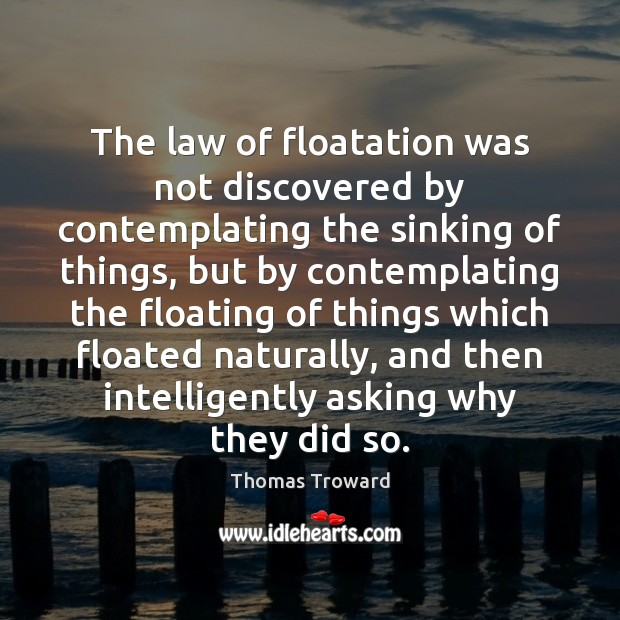 Image, The law of floatation was not discovered by contemplating the sinking of