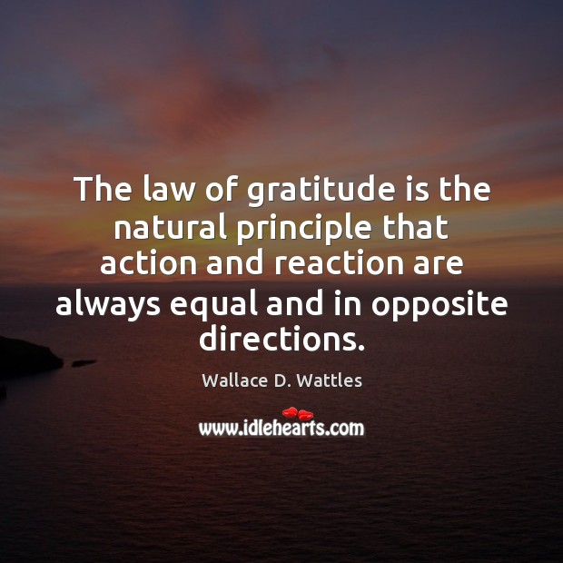 The law of gratitude is the natural principle that action and reaction Gratitude Quotes Image