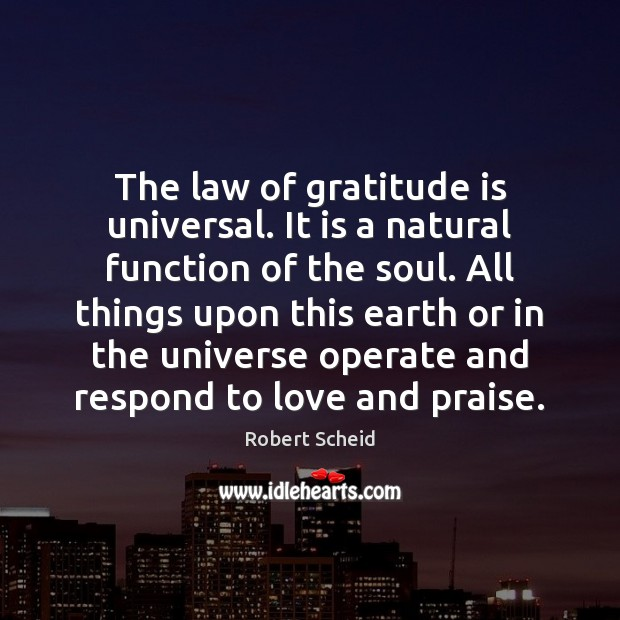The law of gratitude is universal. It is a natural function of Gratitude Quotes Image