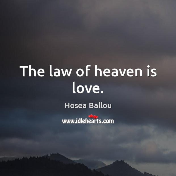 Hosea Ballou Picture Quote image saying: The law of heaven is love.