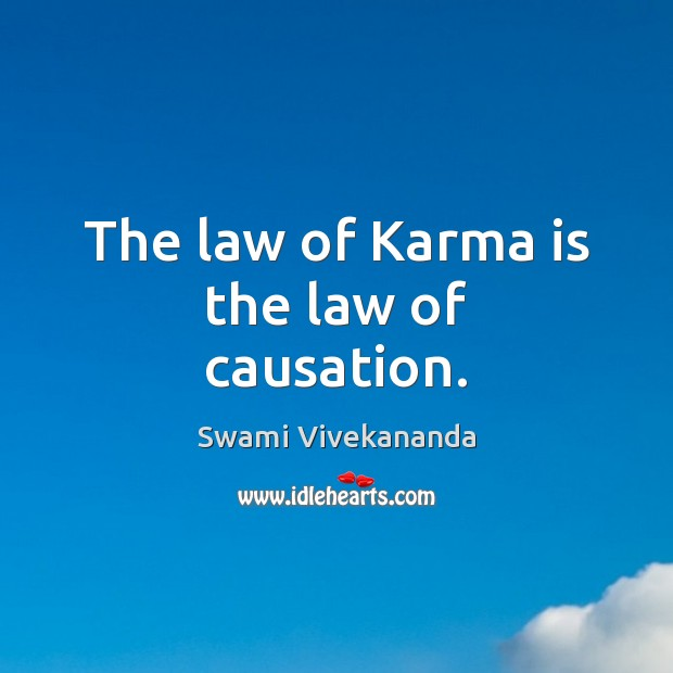 The law of Karma is the law of causation. Karma Quotes Image