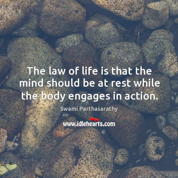 Image, The law of life is that the mind should be at rest while the body engages in action.