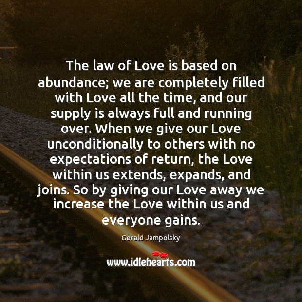 The law of Love is based on abundance; we are completely filled Image