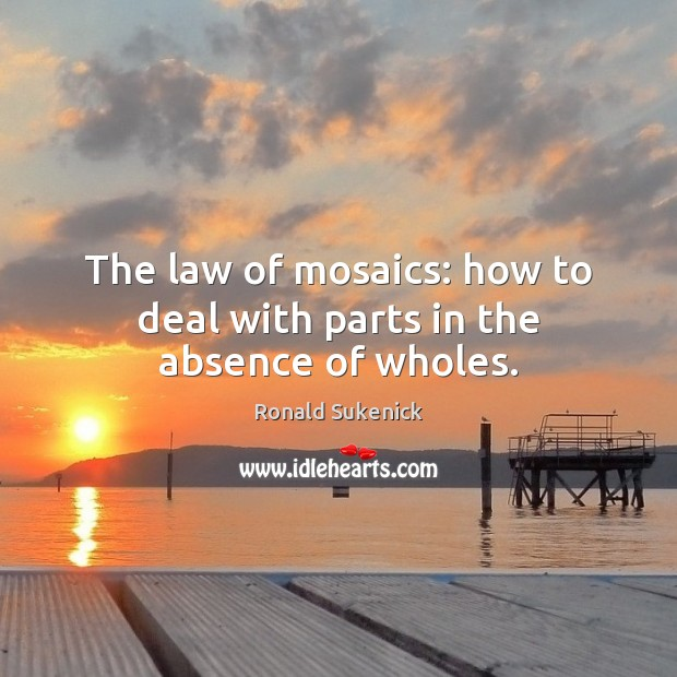 The law of mosaics: how to deal with parts in the absence of wholes. Image
