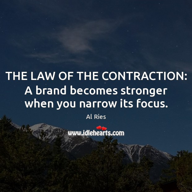 THE LAW OF THE CONTRACTION: A brand becomes stronger when you narrow its focus. Image