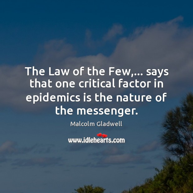 The Law of the Few,… says that one critical factor in epidemics Malcolm Gladwell Picture Quote