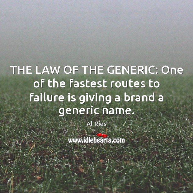 Image, THE LAW OF THE GENERIC: One of the fastest routes to failure
