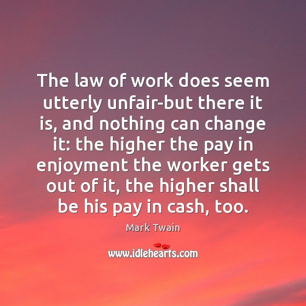 The law of work does seem utterly unfair-but there it is, and Image