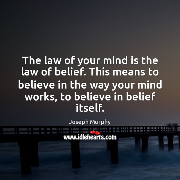 The law of your mind is the law of belief. This means Image