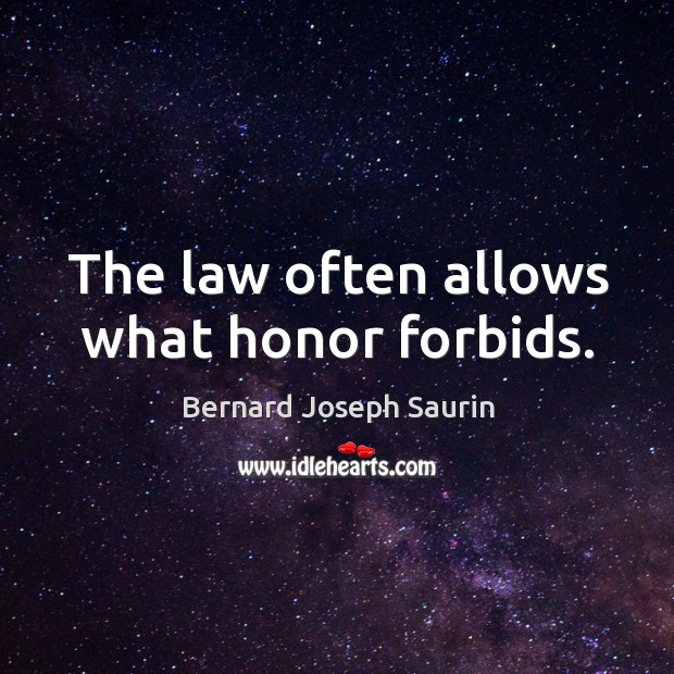 Image, The law often allows what honor forbids.